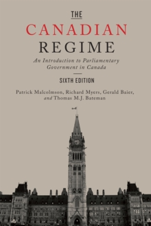 The Canadian Regime : An Introduction to Parliamentary Government in Canada, Sixth Edition, Paperback Book