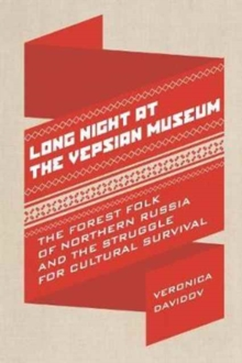 Long Night at the Vepsian Museum : The Forest Folk of Northern Russia and the Struggle for Cultural Survival, Paperback Book