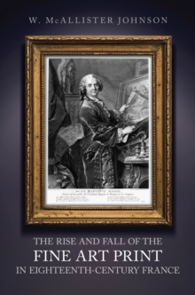 The Rise and Fall of the Fine Art Print in Eighteenth-Century France, Hardback Book