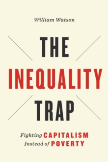 The Inequality Trap : Fighting Capitalism Instead of Poverty, Hardback Book