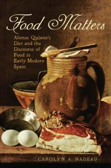 Food Matters : Alonso Quijano's Diet and the Discourse of Food in Early Modern Spain, Hardback Book