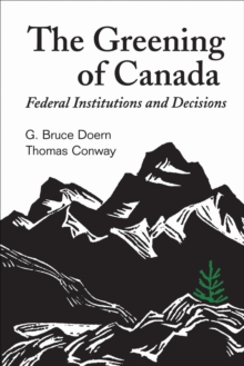 The Greening of Canada : Federal Institutions and Decisions, EPUB eBook
