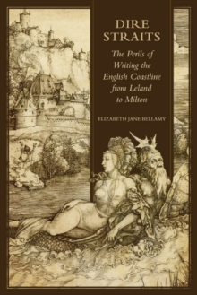 Dire Straits : The Perils of Writing the Early Modern English Coastline from Leland to Milton, Hardback Book