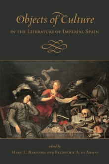 Objects of Culture in the Literature of Imperial Spain, Hardback Book