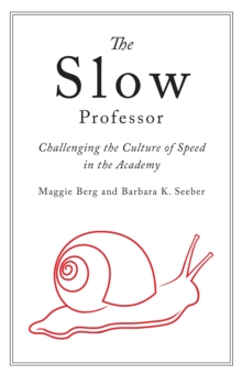 The Slow Professor : Challenging the Culture of Speed in the Academy, Hardback Book