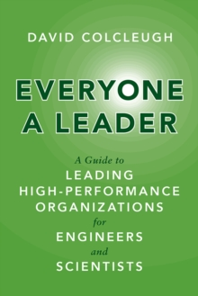 Everyone a Leader : A Guide to Leading High-Performance Organizations for Engineers and Scientists, Hardback Book