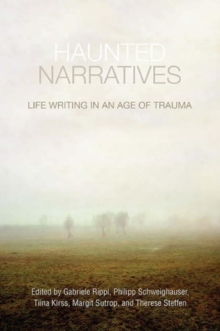Haunted Narratives : Life Writing in an Age of Trauma, Hardback Book