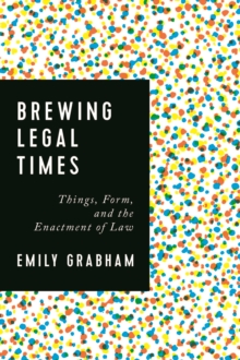 Brewing Legal Times : Things, Form, and the Enactment of Law, Hardback Book