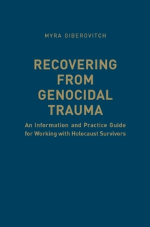 Recovering from Genocidal Trauma : An Information and Practice Guide for Working with Holocaust Survivors, Hardback Book