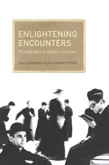 Enlightening Encounters : Photography in Italian Literature, Hardback Book