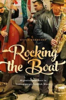Rocking the Boat : Migration and Race in Contemporary Spanish Music, Hardback Book
