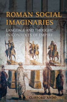 Roman Social Imaginaries : Language and Thought in the Context of Empire, Hardback Book