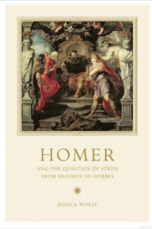 Homer and the Question of Strife from Erasmus to Hobbes, Hardback Book