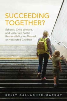 Succeeding Together? : Schools, Child Welfare, and Uncertain Public Responsibility for Abused or Neglected Children, Hardback Book
