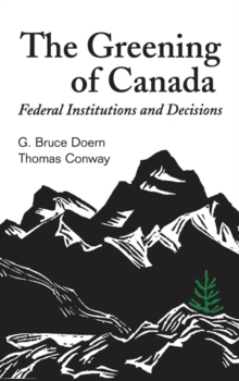 The Greening of Canada : Federal Institutions and Decisions, PDF eBook