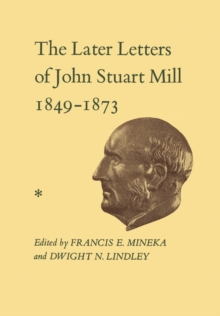 The Later Letters of John Stuart Mill 1849-1873 : Volumes XIV-XVII, PDF eBook