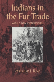 Indians in the Fur Trade : Their Roles as Trappers, Hunters, and Middlemen in the Lands Southwest of Hudson Bay, 1660-1870, EPUB eBook