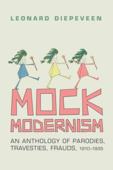 Mock Modernism : An Anthology of Parodies, Travesties, Frauds, 1910-1935, PDF eBook