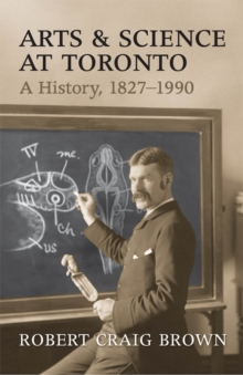Arts and Science at Toronto : A History, 1827-1990, PDF eBook