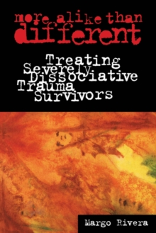 More Alike Than Different : Treating Severely Dissociative Trauma Survivors, PDF eBook