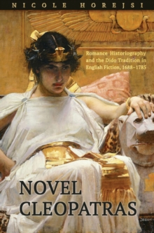 Novel Cleopatras : Romance Historiography and the Dido Tradition in English Fiction, 1688-1785, PDF eBook