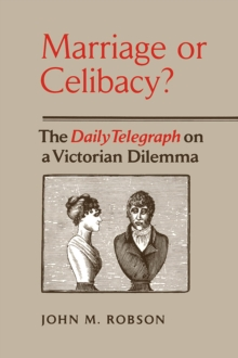 Marriage or Celibacy? : The Daily Telegraph on a Victorian Dilemma, PDF eBook