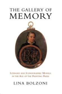 The Gallery of Memory : Literary and Iconographic Models in the Age of the Printing Press, PDF eBook