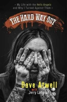 The Hard Way Out : My Life with the Hells Angels and Why I Turned Against Them, Hardback Book