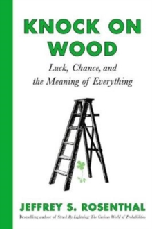Knock on Wood : Luck, Chance, and the Meaning of Everything, Hardback Book