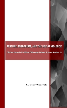 None Torture, Terrorism, and the Use of Violence (also available as Review Journal of Political Philosophy Volume 6, Issue Number 1), PDF eBook