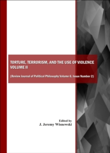 None Torture, Terrorism, and the Use of Violence, Vol. II (also available as Review Journal of Political Philosophy Volume 6, Issue Number 2), PDF eBook