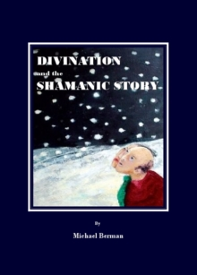 Divination and the Shamanic Story, PDF eBook