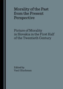 None Morality of the Past from the Present Perspective : Picture of Morality in Slovakia in the First Half of the Twentieth Century, PDF eBook