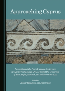 Approaching Cyprus : Proceedings of the Post-Graduate Conference of Cypriot Archaeology (PoCA) held at the University of East Anglia, Norwich, 1st-3rd November 2013, PDF eBook