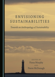 Envisioning Sustainabilities : Towards an Anthropology of Sustainability, PDF eBook