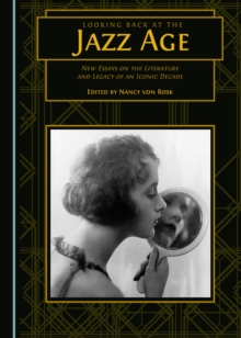 Looking Back at the Jazz Age : New Essays on the Literature and Legacy of an Iconic Decade, PDF eBook