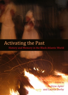 Activating the Past : History and Memory in the Black Atlantic World, PDF eBook