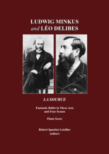 Ludwig Minkus and Leo Delibes : La Source; Fantastic Ballet in Three Acts and Four Scenes, by Charles Nuitter and Arthur Saint-Leon: Piano Score, PDF eBook