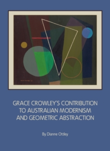 Grace Crowley's Contribution to Australian Modernism and Geometric Abstraction, PDF eBook