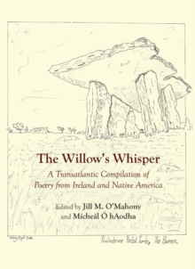 The Willow's Whisper : A Transatlantic Compilation of Poetry from Ireland and Native America, PDF eBook