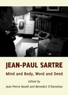 None Jean-Paul Sartre : Mind and Body, Word and Deed, PDF eBook