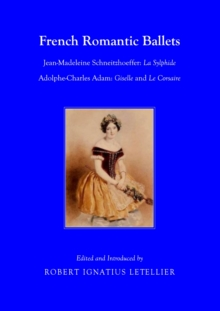 French Romantic Ballets : Jean-Madeleine Schneitzhoeffer, La Sylphide Adolphe-Charles Adam, Giselle and Le Corsaire, PDF eBook