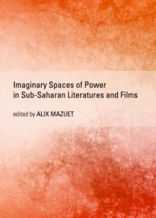 None Imaginary Spaces of Power in Sub-Saharan Literatures and Films, PDF eBook