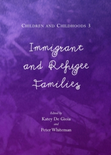 None Children and Childhoods 3 : Immigrant and Refugee Families, PDF eBook