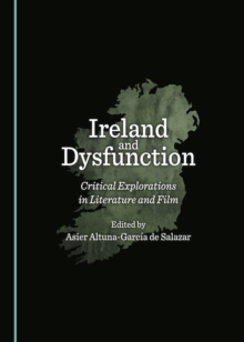 Ireland and Dysfunction : Critical Explorations in Literature and Film, PDF eBook