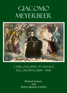Giacomo Meyerbeer : A Discography of Vintage Recordings 1889 - 1955, PDF eBook