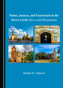Pames, Jonaces, and Franciscans in the Sierra Gorda : Mecos and Missionaries, PDF eBook