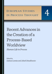 None Recent Advances in the Creation of a Process-Based Worldview : Human Life in Process, PDF eBook