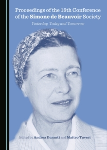 Proceedings of the 18th Conference of the Simone de Beauvoir Society : Yesterday, Today and Tomorrow, PDF eBook