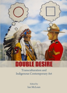 Double Desire : Transculturation and Indigenous Contemporary Art, PDF eBook